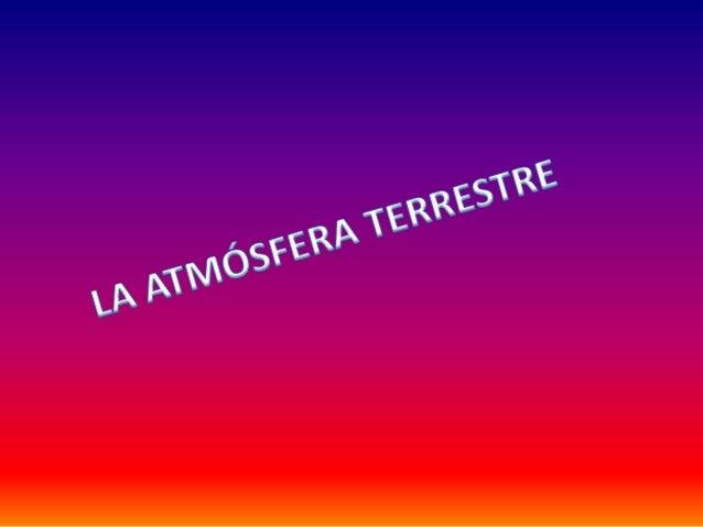 La atmósfera y el aireLa atmósfera es la capa de gases que rodea laTierra.La mezcla de gases que constituye laatmósfera ...