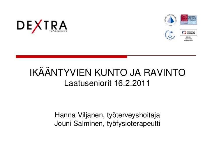 IKÄÄNTYVIEN KUNTO JA RAVINTO       Laatuseniorit 16.2.2011    Hanna Viljanen, työterveyshoitaja    Jouni Salminen, työfysi...