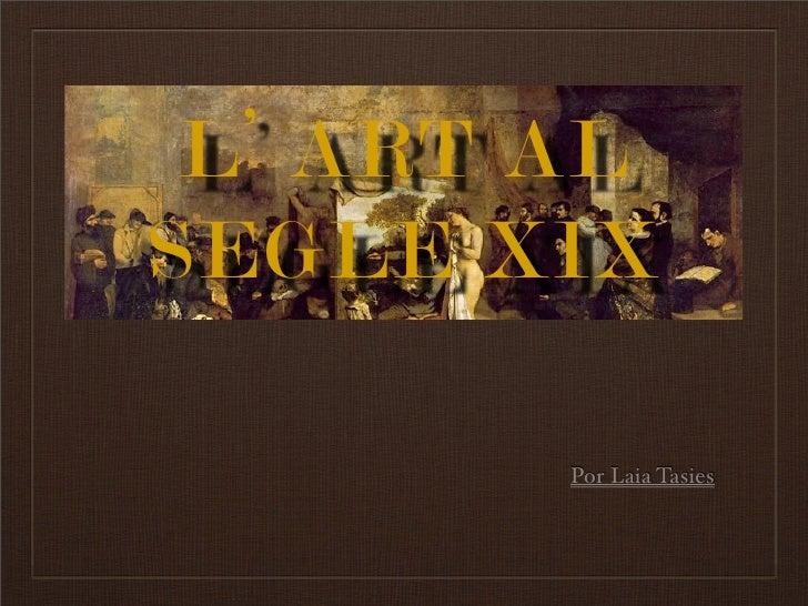 L' ART AL SEGLE XIX          Por Laia Tasies
