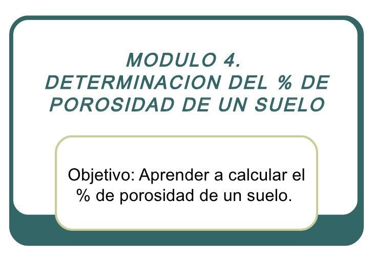 MODULO 4.   DETERMINACION DEL % DE POROSIDAD DE UN SUELO Objetivo: Aprender a calcular el % de porosidad de un suelo.