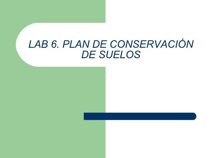 LAB 6. PLAN DE CONSERVACIÓN DE SUELOS