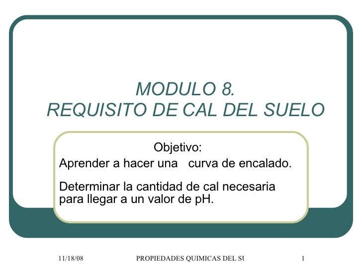 MODULO 8. REQUISITO DE CAL DEL SUELO Objetivo:  Aprender a hacer una  curva de encalado. Determinar la cantidad de cal nec...