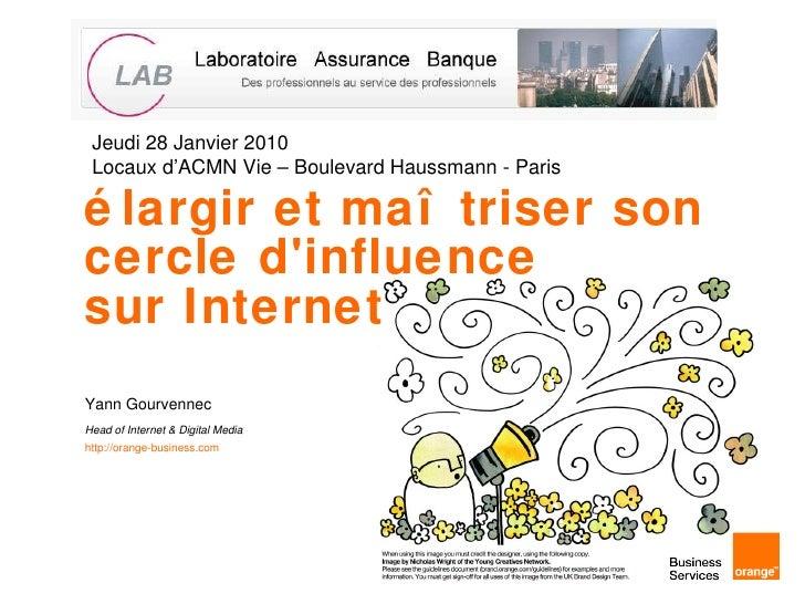 élargir et maîtriser son cercle d'influence  sur Internet Yann Gourvennec Head of Internet & Digital Media http://orange-b...
