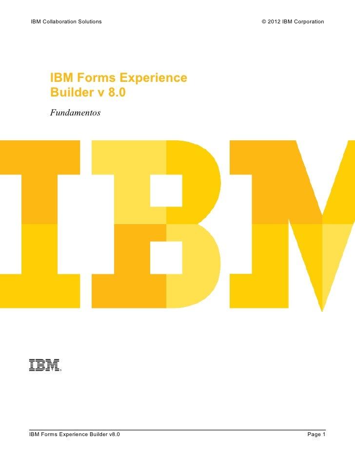 IBM Collaboration Solutions         © 2012 IBM Corporation       IBM Forms Experience       Builder v 8.0       Fundamento...