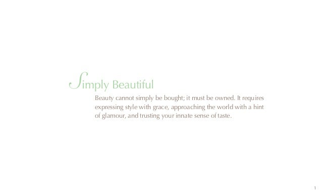 Simply Beautiful    Beauty cannot simply be bought; it must be owned. It requires    expressing style with grace, approach...