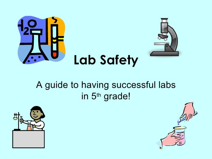 Lab Safety A guide to having successful labs in 5 th  grade!