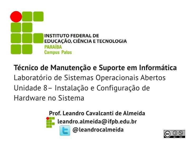 Técnico de Manutenção e Suporte em InformáticaLaboratório de Sistemas Operacionais AbertosUnidade 8– Instalação e Configur...