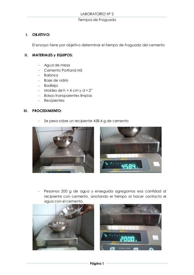 LABORATORIO Nº 2                                 Tiempos de Fraguado  I.   OBJETIVO:       El ensayo tiene por objetivo de...