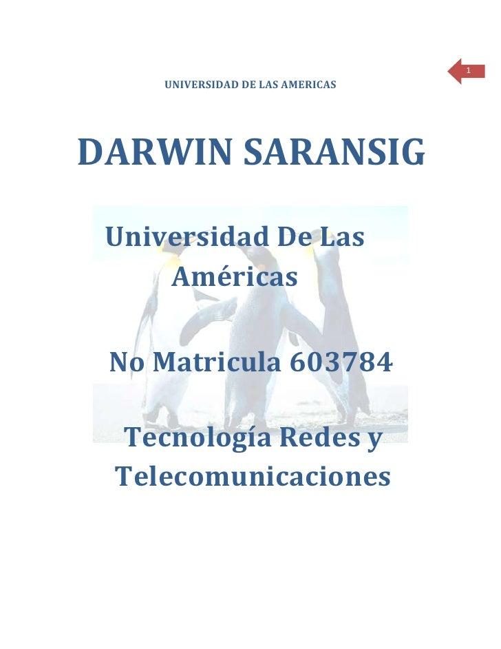 1     UNIVERSIDAD DE LAS AMERICASDARWIN SARANSIG Universidad De Las     Américas No Matricula 603784 Tecnología Redes y Te...