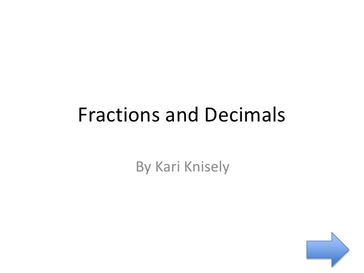 Fractions and Decimals      By Kari Knisely