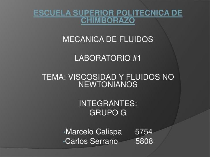ESCUELA SUPERIOR POLITECNICA DE CHIMBORAZO<br />MECANICA DE FLUIDOS<br />LABORATORIO #1<br />TEMA: VISCOSIDAD Y FLUIDOS NO...