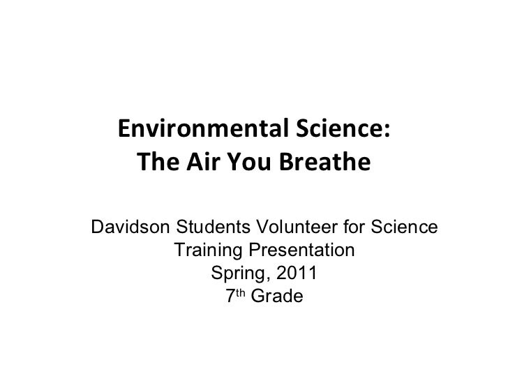 Environmental Science: The Air You Breathe Davidson Students Volunteer for Science Training Presentation Spring, 2011 7 th...