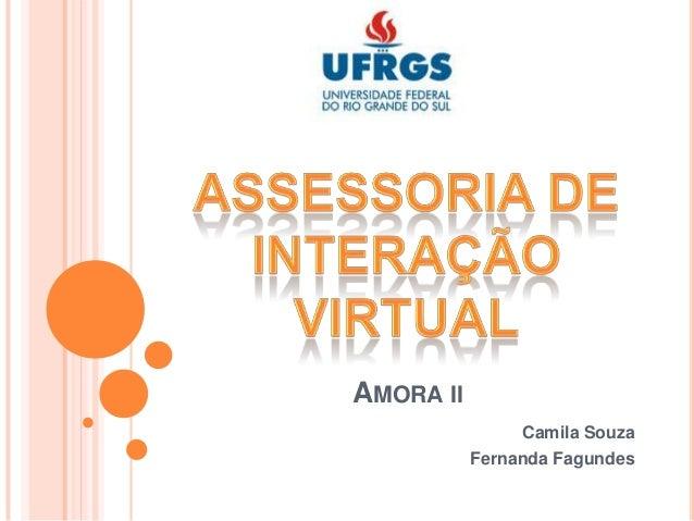 AMORA II Camila Souza Fernanda Fagundes