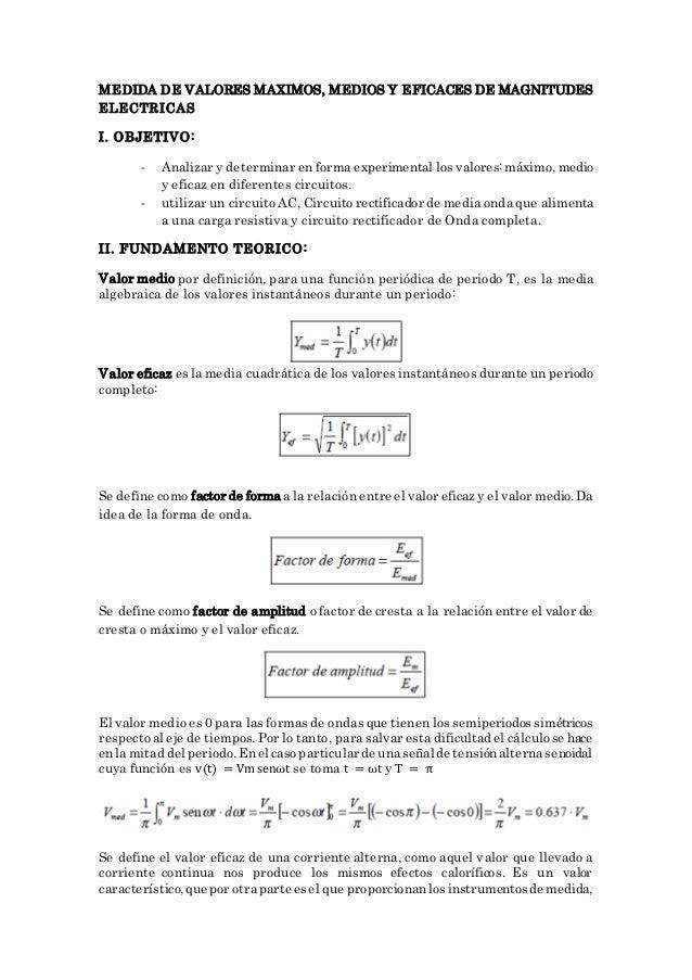 MEDIDA DE VALORES MAXIMOS, MEDIOS Y EFICACES DE MAGNITUDES ELECTRICAS I. OBJETIVO: - Analizar y determinar en forma experi...