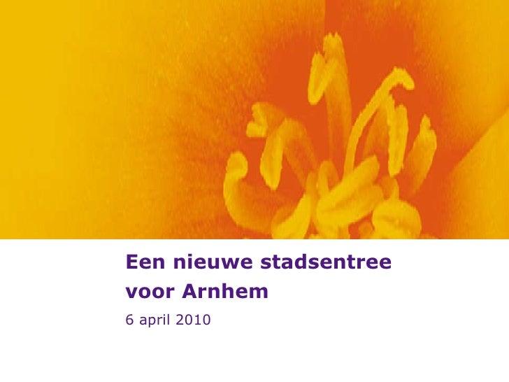 Een nieuwe stadsentree voor Arnhem 6 april 2010