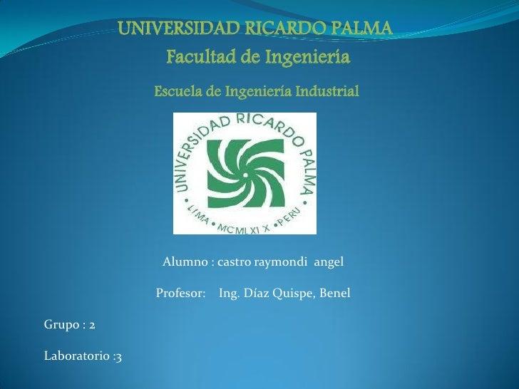 UNIVERSIDAD RICARDO PALMA                 Facultad de Ingeniería                 Escuela de Ingeniería Industrial         ...