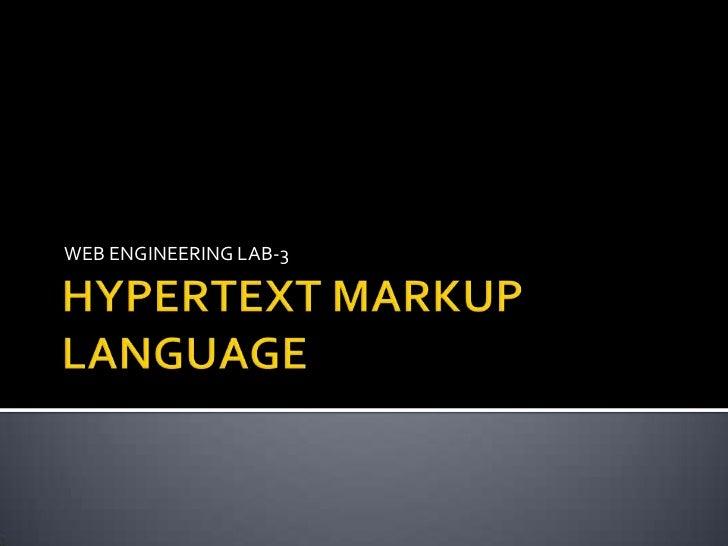 HYPERTEXT MARKUP LANGUAGE<br />WEB ENGINEERING LAB-3<br />