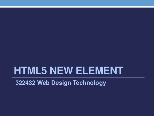 HTML5 NEW ELEMENT 322432 Web Design Technology
