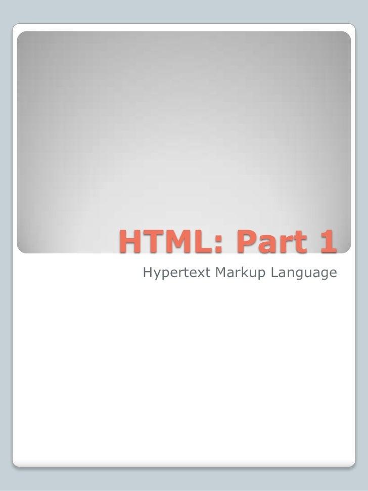 HTML: Part 1<br />Hypertext Markup Language<br />