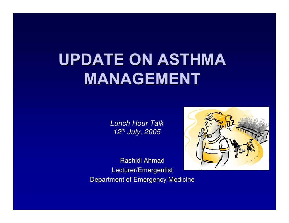 UPDATE ON ASTHMA   MANAGEMENT          Lunch Hour Talk          12th July, 2005             Rashidi Ahmad         Lecturer...