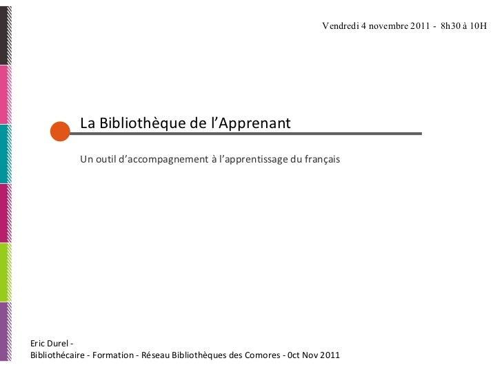 Eric Durel -  Bibliothécaire - Formation - Réseau Bibliothèques des Comores - 0ct Nov 2011 La Bibliothèque de l'Apprenant ...