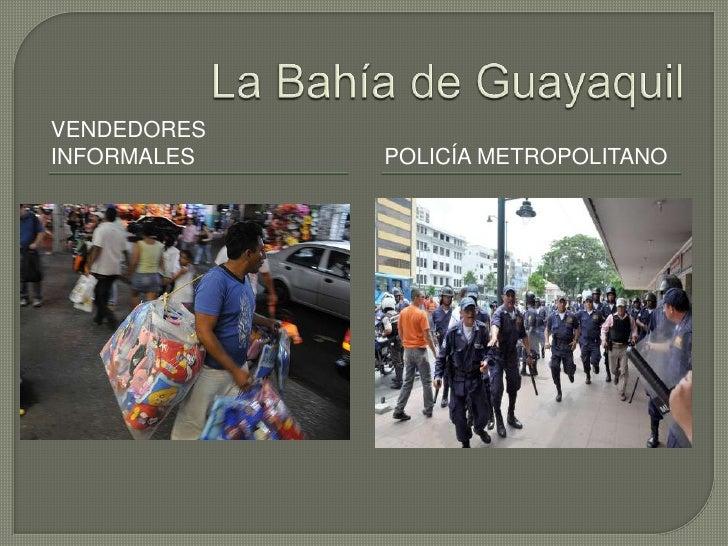 La Bahía de Guayaquil<br />Vendedores informales<br />Policía Metropolitano<br />