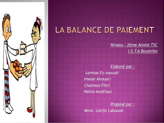 Niveau : 2éme Année TSC  Elaboré par :  Lamiaa Ez-zaouali  Imane Ahouari  Chaimaa Fihri  Nahla Anaflous  Proposé par :  Mm...