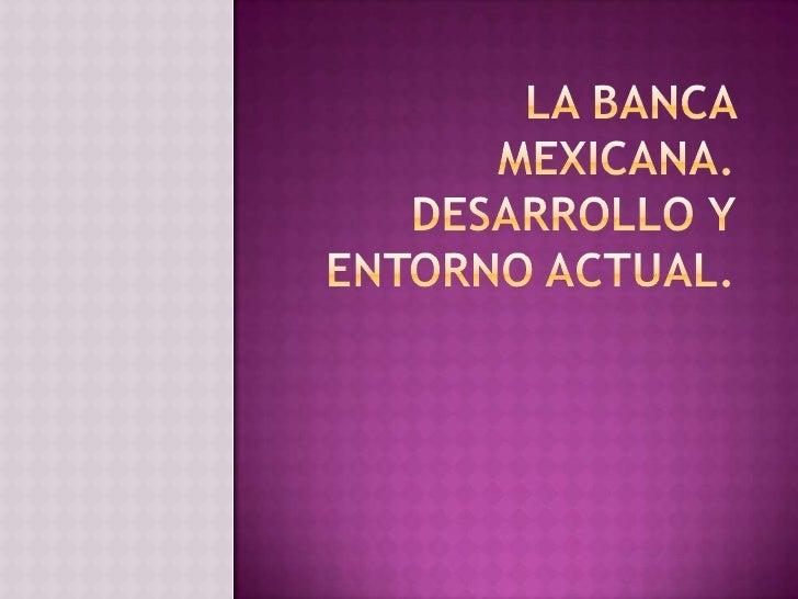 La banca en méxico. desarrollo y entorno actual. Exposición Luana Sánchez