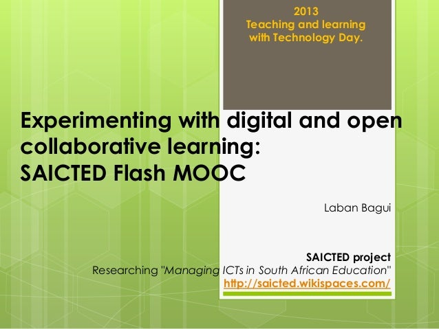 2013 Teaching and learning with Technology Day.  Experimenting with digital and open collaborative learning: SAICTED Flash...
