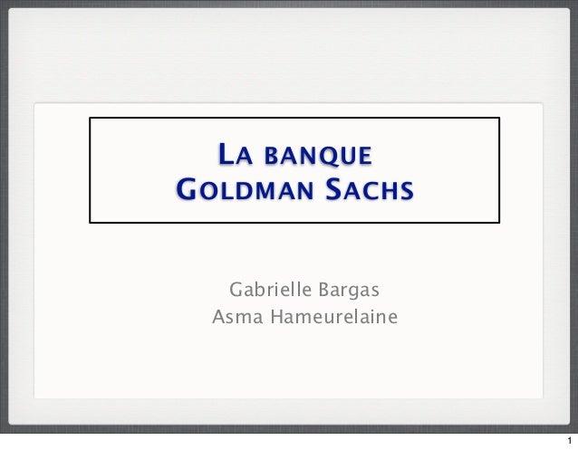 L A BANQUEG OLDMAN S ACHS   Gabrielle Bargas  Asma Hameurelaine                      1