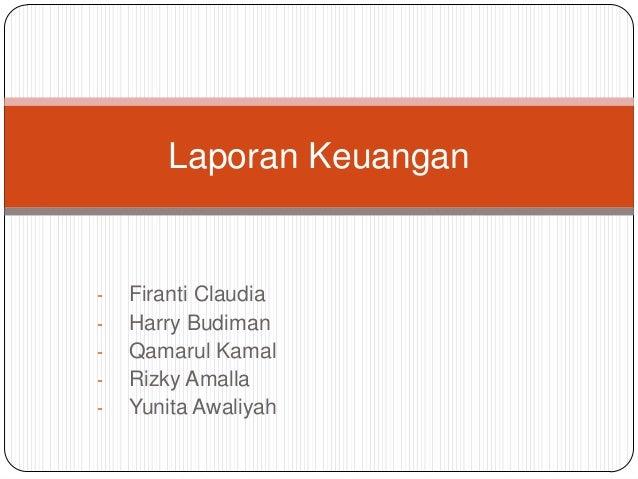 Laporan Keuangan-   Firanti Claudia-   Harry Budiman-   Qamarul Kamal-   Rizky Amalla-   Yunita Awaliyah