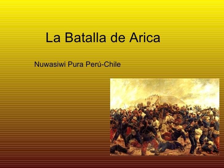 La Batalla de Arica Nuwasiwi Pura Perú-Chile