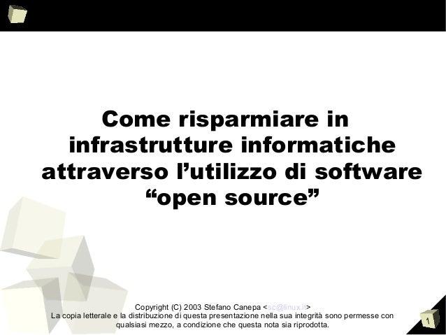 """1 Come risparmiare in infrastrutture informatiche attraverso l'utilizzo di software """"open source"""" Copyright (C) 2003 Stefa..."""