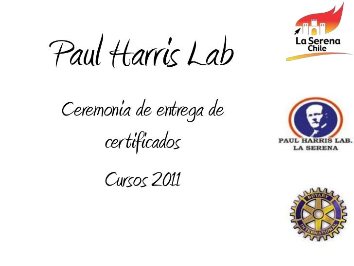 Paul Harris LabCeremonia de entrega de     certificados     Cursos 2011