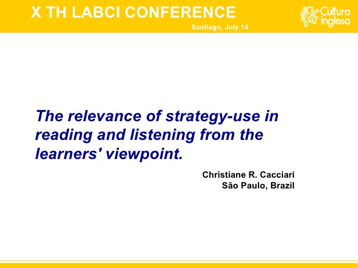 The relevance of strategy-use in reading and listening from the learners' viewpoint.   Santiago, July 14 Christiane R. Cac...