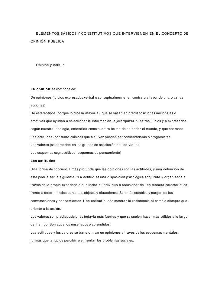 ELEMENTOS BÁSICOS Y CONSTITUTIVOS QUE INTERVIENEN EN EL CONCEPTO DEOPINIÓN PÚBLICA   Opinión y ActitudLa opinión se compon...