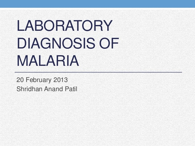 LABORATORY DIAGNOSIS OF MALARIA 20 February 2013 Shridhan Anand Patil
