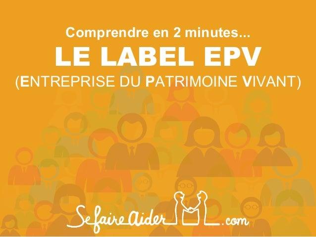 Comprendre en 2 minutes... LE LABEL EPV (ENTREPRISE DU PATRIMOINE VIVANT)