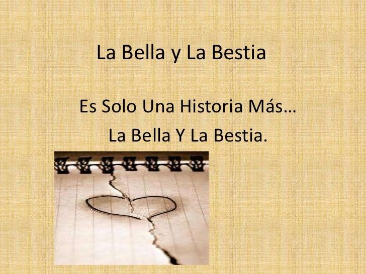 La Bella y La Bestia<br />Es Solo Una Historia Más…<br />La Bella Y La Bestia.<br />