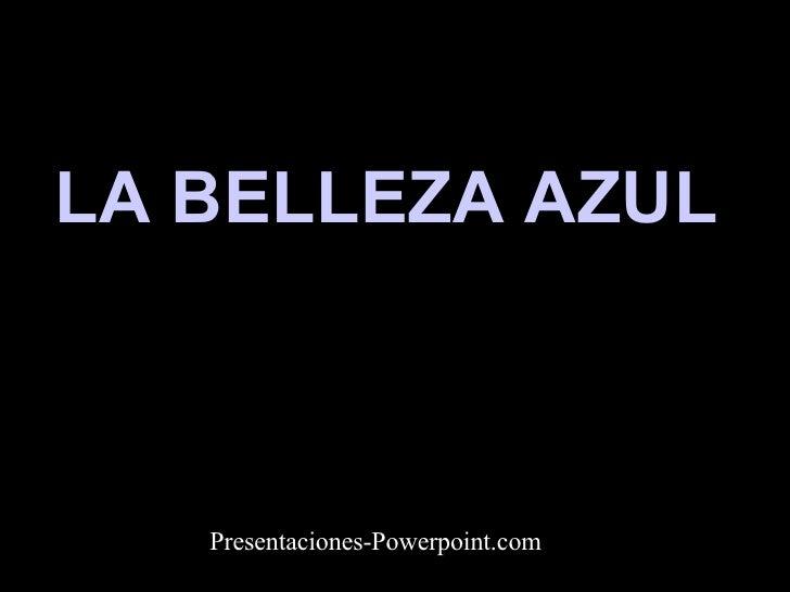 LA BELLEZA AZUL  Presentaciones-Powerpoint.com