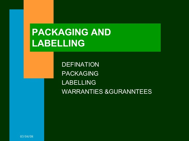 PACKAGING AND LABELLING DEFINATION PACKAGING LABELLING WARRANTIES &GURANNTEES