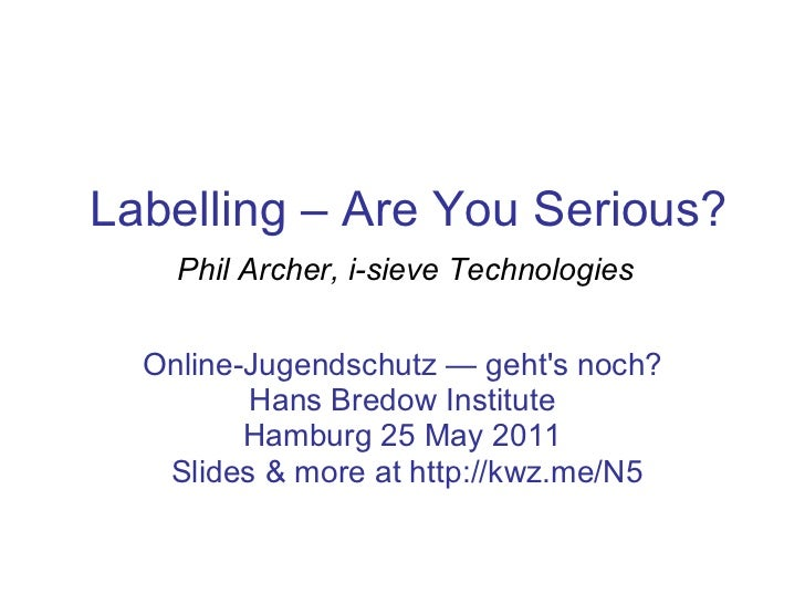 Labelling – Are You Serious? Online-Jugendschutz — geht's noch? Hans Bredow Institute Hamburg 25 May 2011 Slides & more at...