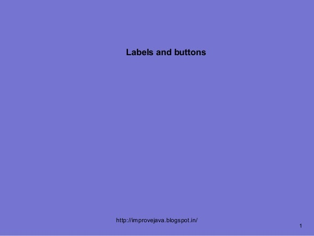 Labels and buttonshttp://improvejava.blogspot.in/                                  1