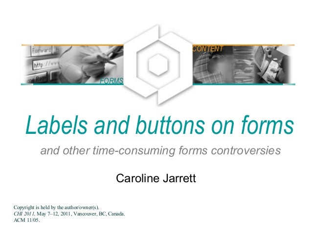Labels and buttons on forms and other time-consuming forms controversies Caroline Jarrett FORMS CONTENT Copyright is held ...