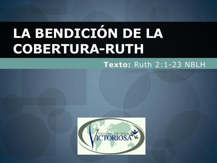 LA BENDICIÓN DE LA COBERTURA-RUTH           Texto: Ruth 2:1-23 NBLH