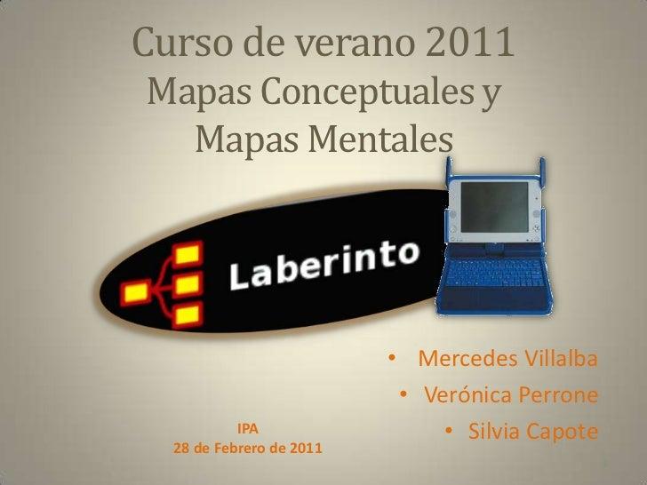 Curso de verano 2011Mapas Conceptuales y Mapas Mentales <br /><ul><li> Mercedes Villalba
