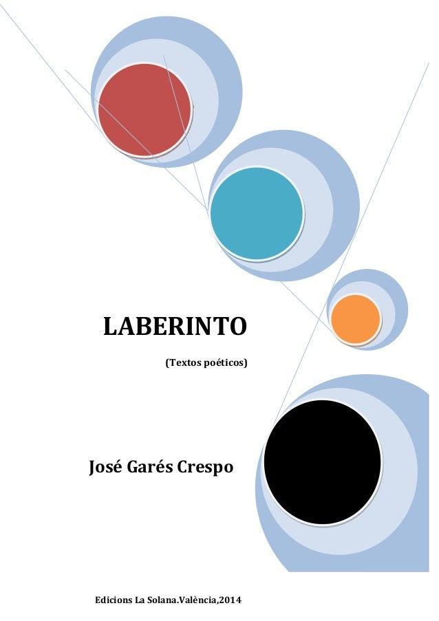 LABERINTO (Textos poéticos)  José Garés Crespo  Edicions La Solana.València,2014