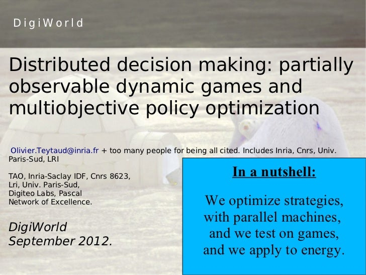 DigiWorldDistributed decision making: partiallyobservable dynamic games andmultiobjective policy optimization Olivier.Teyt...