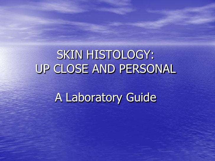 SKIN HISTOLOGY: UP CLOSE AND PERSONAL    A Laboratory Guide