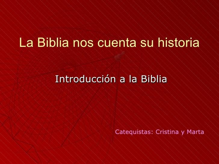 La Biblia nos cuenta su historia      Introducción a la Biblia                  Catequistas: Cristina y Marta